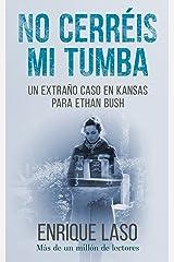 No Cerréis Mi Tumba: Una novela negra cargada de suspense para el agente del FBI (Ethan Bush nº 7) (Spanish Edition) Kindle Edition