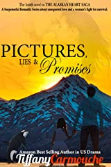 Pictures, Lies and Promises (The Alaskan Heart Saga Book 4) Kindle Edition