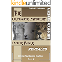 Ultimate Mystery in the Bible Christians Missed: Guide to Understand the Bible Correctly (Teachings Series Book 2) (English Edition)