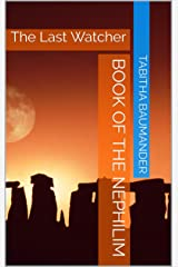 Book Of The Nephilim: The Last Watcher Kindle Edition