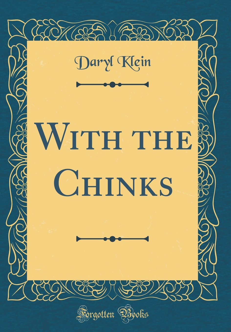 With the Chinks (Classic Reprint): Amazon.co.uk: Daryl Klein:  9780265744666: Books