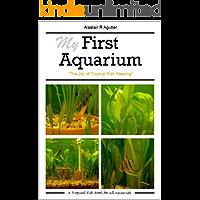 My First Aquarium: The Joy of Tropical Fish Keeping