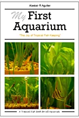 My First Aquarium: The Joy of Tropical Fish Keeping Kindle Edition