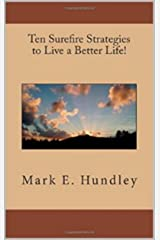 Ten Surefire Strategies to Live a Better Life! Kindle Edition
