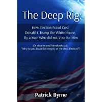"""The Deep Rig: (or what to send friends who ask, """"Why do you doubt the integrity of Election 2020?"""")"""