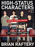 High-Status Characters: How The Upright Citizens Brigade Stormed A City, Started A Scene, And Changed Comedy Forever (English Edition)