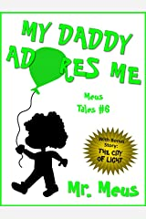 MY DADDY ADORES ME: A Children's Story About Fatherhood in Dr. Seuss Style Rhyme (Meus Tales #6) Kindle Edition