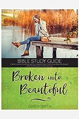 Broken into Beautiful Bible Study Kindle Edition