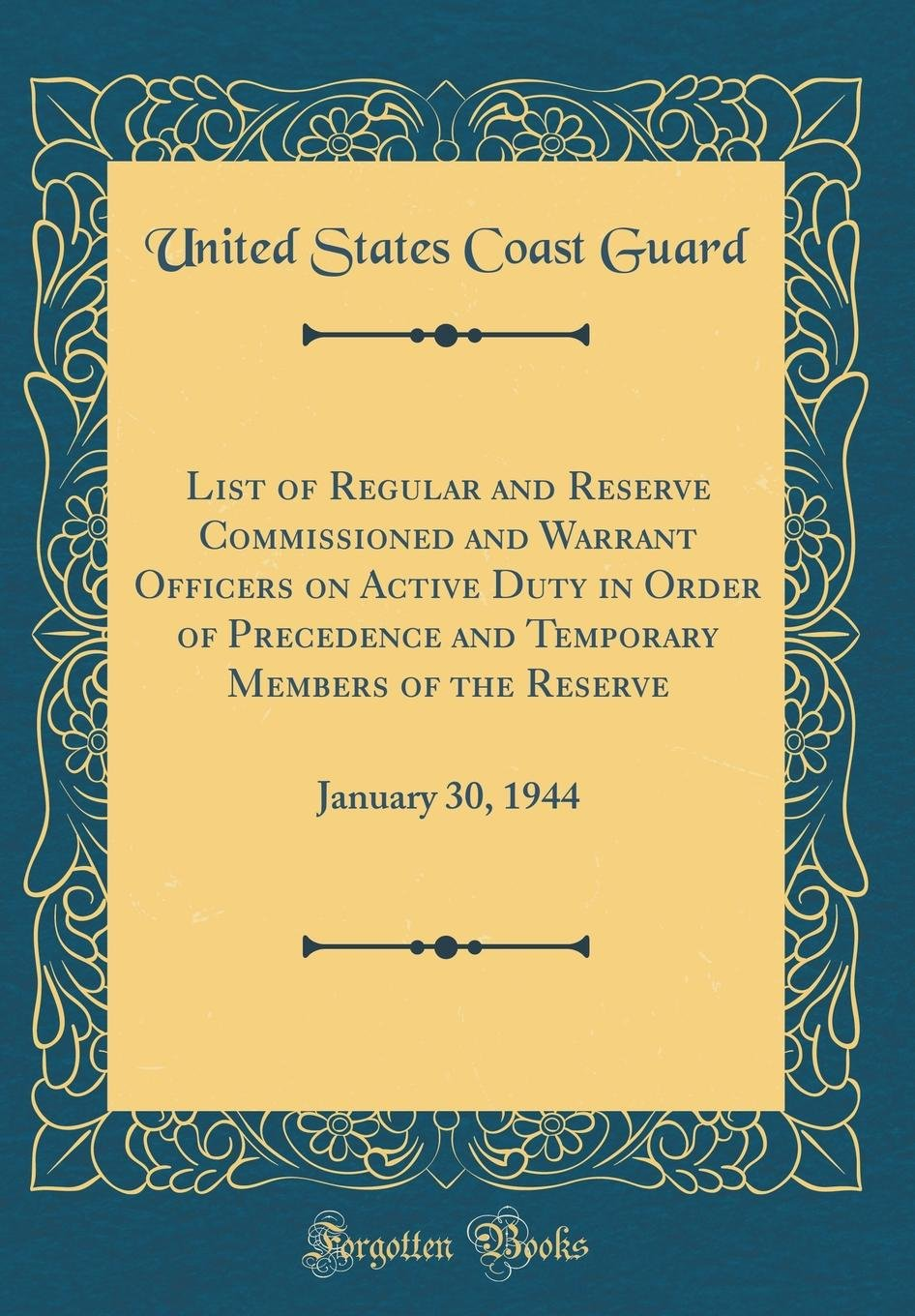 List of Regular and Reserve Commissioned and Warrant Officers on Active Duty in Order of Precedence and Temporary Members of the Reserve: January 30, 1944 (Classic Reprint) ebook