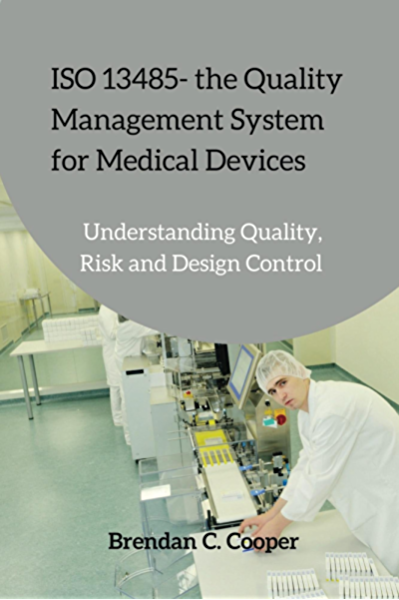 Iso 13485 The Quality Management System For Medical Devices Understanding Quality Risk And Design Control 1 Cooper Brendan Amazon Com
