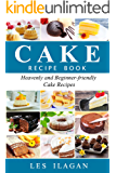 Cake Recipes - Heavenly and Beginner-friendly Cake Recipes: Easy Cake Recipes for Beginners, Delicious Cake Recipes, Best Cake Cookbook (English Edition)