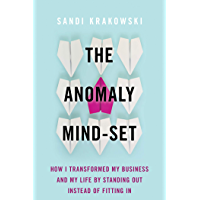 The Anomaly Mind-Set: How I Transformed My Business and My Life by Standing Out Instead of Fitting In (English Edition)
