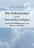 Die Geheimlehre in der Christlichen Religion nach den Erklärungen von Meister Eckharts