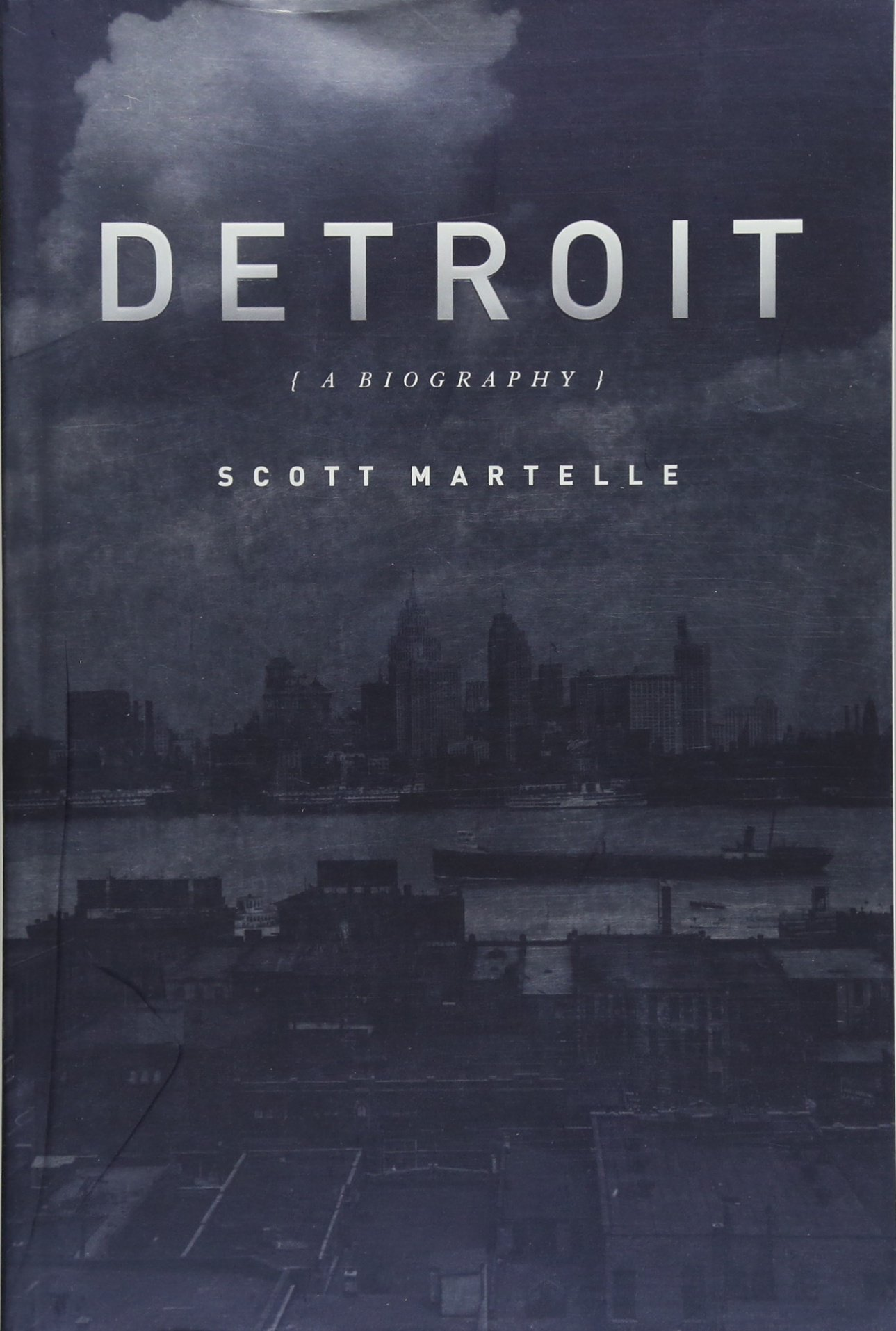 Detroit A Biography Martelle Scott 9781613748848 Amazon Com Books