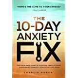 The 10-Day Anxiety Fix: The Drug-Free Guide to Stopping Panic Attacks, Overcoming Burnout, and Enjoying Life Again
