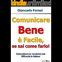 Comunicare Bene è Facile, se sai come farlo!: Comunicare (e vendere) con efficacia in salone (Comunicazione)