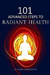 101 Advanced Steps to Radiant Health Kindle Edition