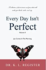 Every Day Isn't Perfect, Volume II: Joy Comes In The Morning Kindle Edition