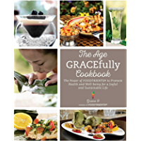 The Age GRACEfully Cookbook: The Power of FOODTRIENTS To Promote Health and Well-being for a Joyful and Sustainable Life