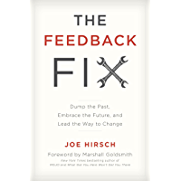 The Feedback Fix: Dump the Past, Embrace the Future, and Lead the Way to Change
