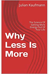 Why Less Is More: The Science Of Getting More Energy Out Of Your Life Kindle Edition