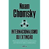 Internacionalismo ou extinção: Reflexões sobre as grandes ameaças à existência humana. Com prefácio sobre o corona virus…