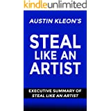 Steal Like An Artist By Austin Kleon: Executive Summary of Steal Like An Artist (Austin Kleon)