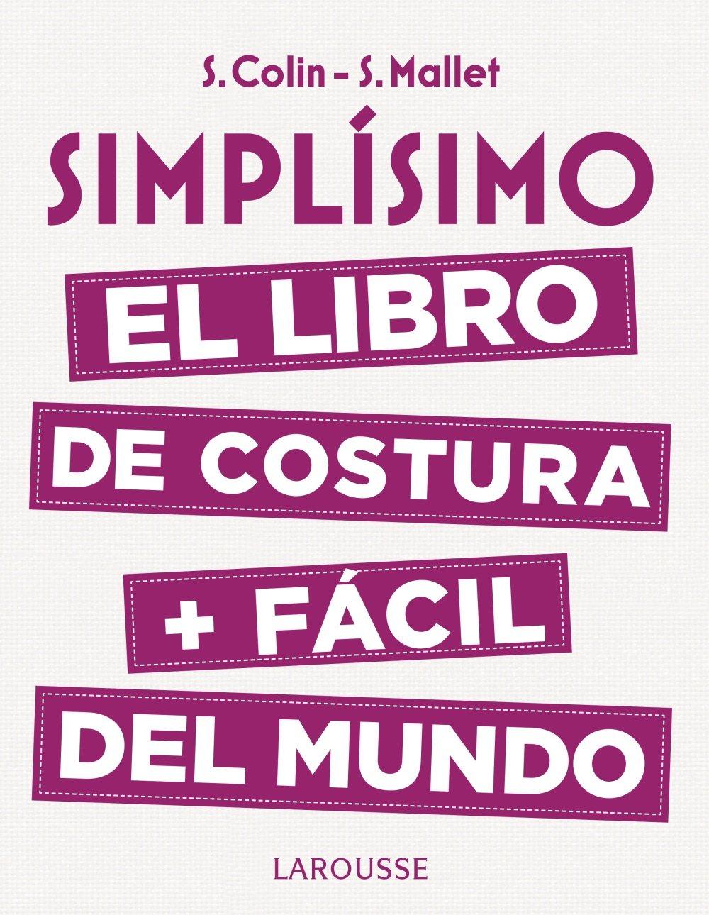 Simplísimo: el libro de costura + fácil del mundo de Stéphanie Colin y Sandrine Mallet