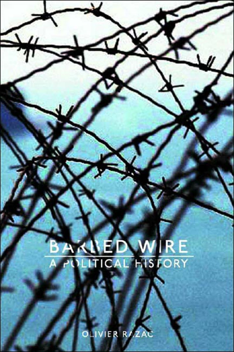 Barbed Wire: A Political History: Amazon.co.uk: Olivier Razac ...