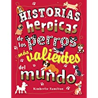 Historias heroicas de los perros más valientes del mundo (Castellano - A PARTIR DE 8 AÑOS - LIBROS DIDÁCTICOS - Otros…