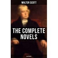 WALTER SCOTT: The Complete Novels (Illustrated): Waverly, Rob Roy, Ivanhoe, The Pirate, Old Mortality, The Guy Mannering, The Antiquary, The Heart of Midlothian and many more (English Edition)