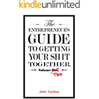 The Entrepreneur's Guide To Getting Your Shit Together Volume Two