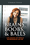 Brains, Boobs, & Balls: Life Lessons Any Female Entrepreneur Can Use