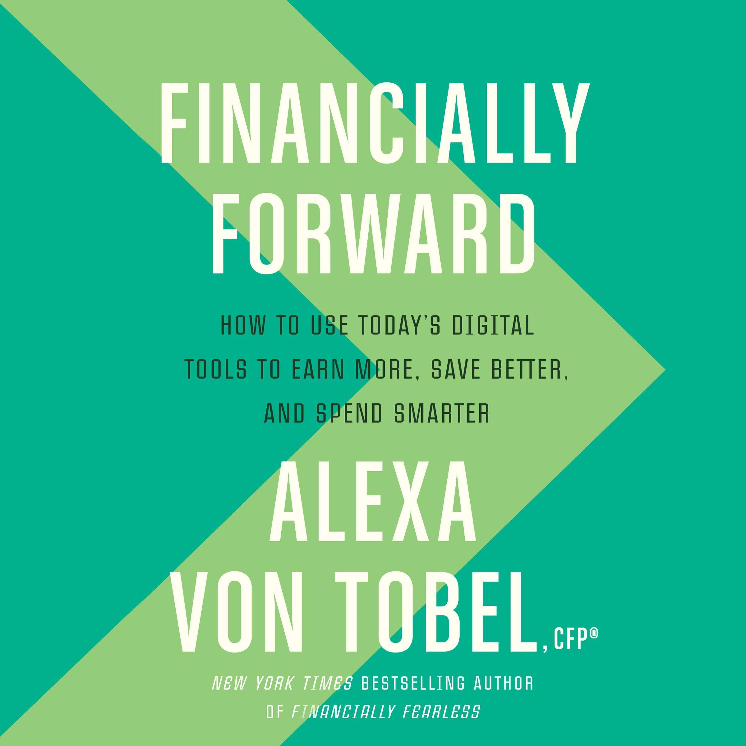 Financially Forward  How To Use Today's Digital Tools To Earn More Save Better And Spend Smarter