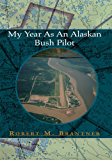 My Year As An Alaskan Bush Pilot