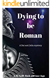 Dying to be Roman: A Dai and Julia Detective Story