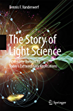 The Story of Light Science: From Early Theories to Today's Extraordinary Applications