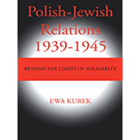 Polish-Jewish Relations 1939-1945: Beyond the Limits of Solidarity