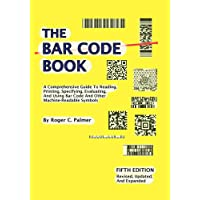 The Bar Code Book: Fifth Edition - A Comprehensive Guide To Reading, Printing, Specifying, Evaluating, And Using Bar Code and Other Machine-Readable Symbols
