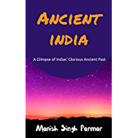 Ancient India: A Glimpse of Indias' Glorious Ancient Past (English Edition)