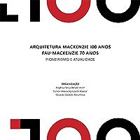 Arquitetura Mackenzie 100 anos FAU-Mackenzie 70 anos: pionerismo e atualidade