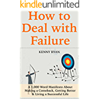 How to Deal with Failure: A 1,000 Word Manifesto About Making a Comeback, Getting Better & Living a Successful Life