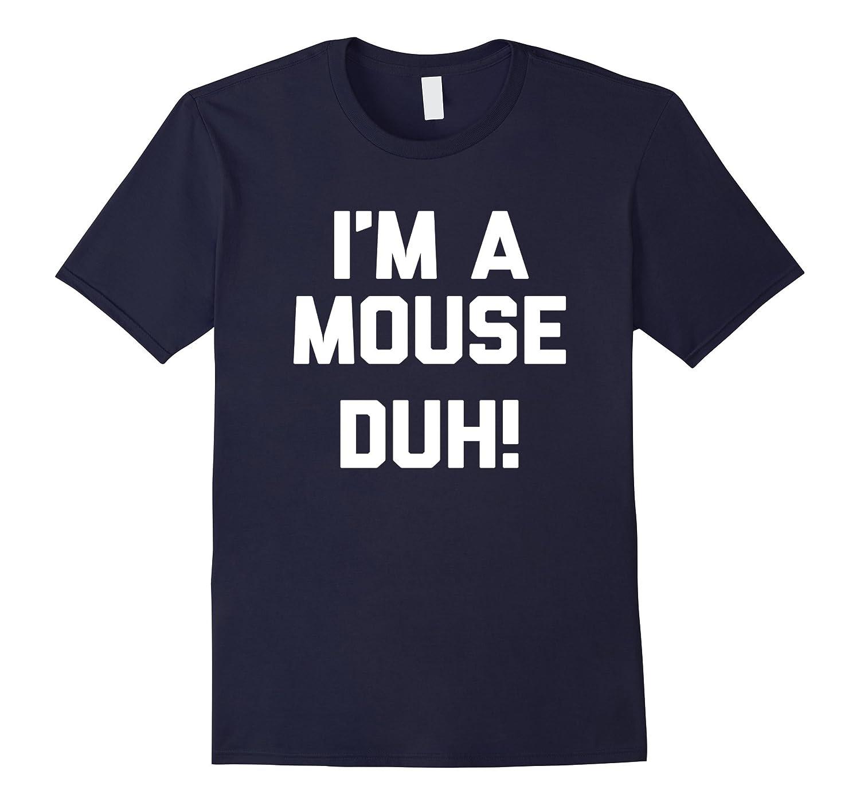 86da42406556 Im A Mouse Duh T-Shirt funny saying halloween costume tee-RT ...