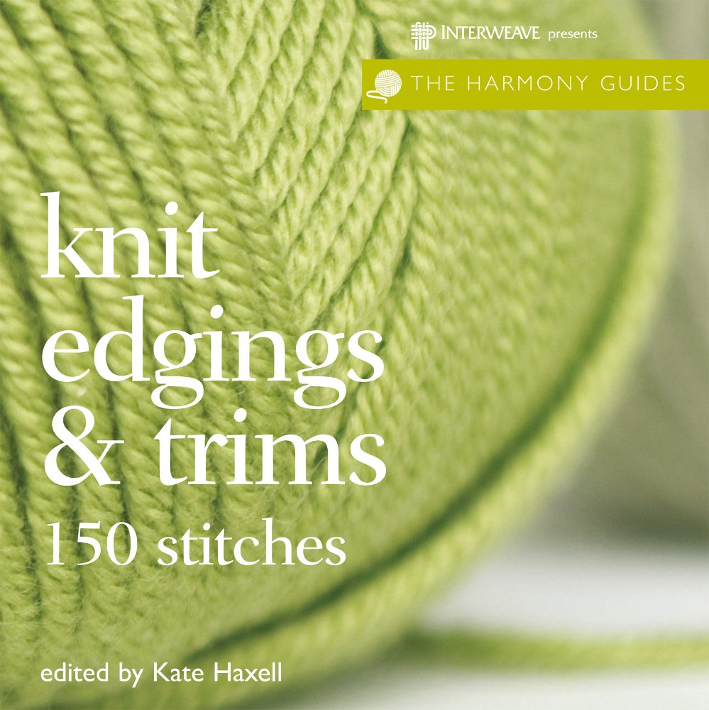 Harmony Guides: Knit Edgings & Trims (The Harmony Guides): Kate ...