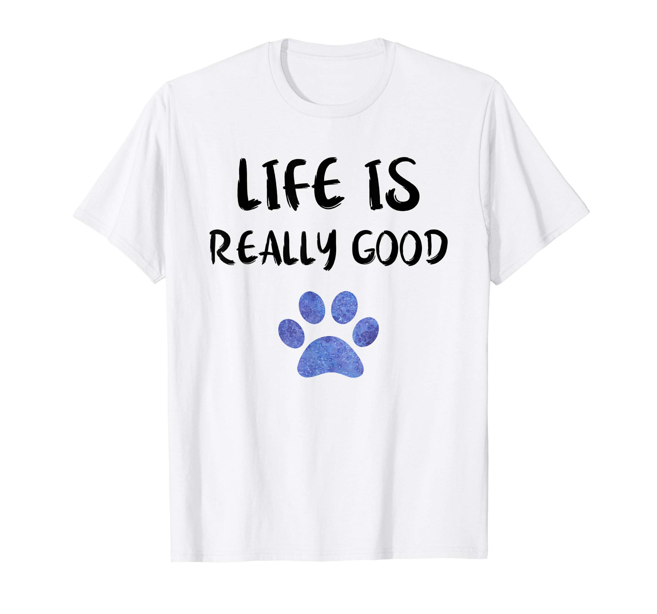 Life Is Really Good Shirt Watercolor Gift Puppy Paw Dog