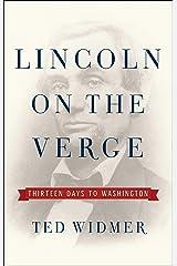 Lincoln on the Verge: Thirteen Days to Washington Kindle Edition