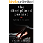 The Disciplined Pianist: Putting in the Work (English Edition)