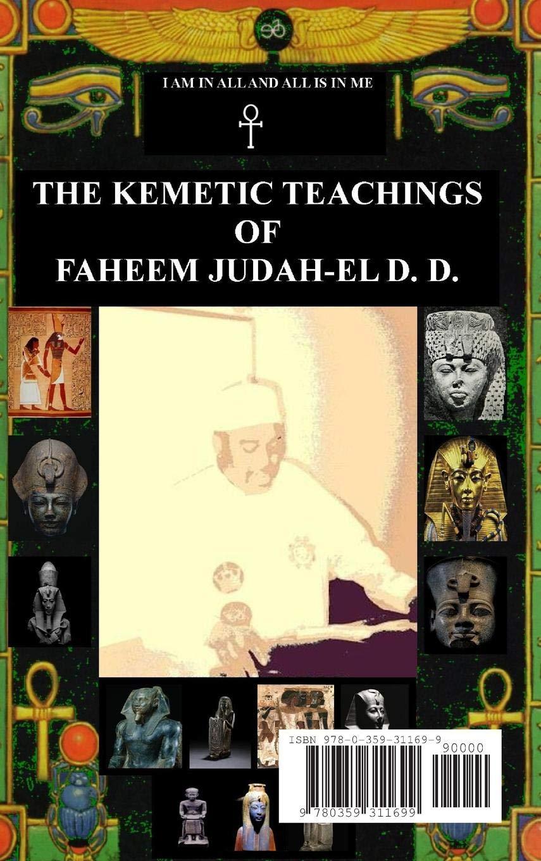 THE KEMETIC TEACHINGS OF FAHEEM JUDAH-EL D D : Faheem Judah-El D D