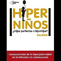 Hiperniños: ¿Hijos perfectos o hipohijos? (Spanish Edition)