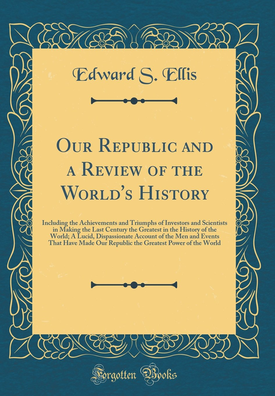 Our Republic and a Review of the World's History: Including the Achievements and Triumphs of Investors and Scientists in Making the Last Century the ... Account of the Men and Events That Have Made pdf epub